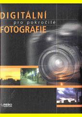 Cover: Digitální fotografie pro pokročilé