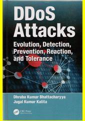 DDoS attacks : evolution, detection, prevention, reaction, and tolerance