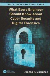 Cover:What every engineer should know about cyber security and digital forensics