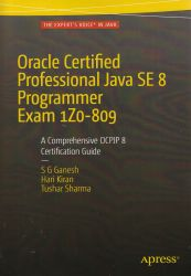 Oracle certified professional Java SE 8 programmer exam 1Z0-809 : a comprehensive OCPJP 8 certification guide