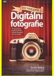 Cover: To nejlepší z digitální fotografie: jak dosáhnout profesionálního vzhledu fotografií krok za krokem