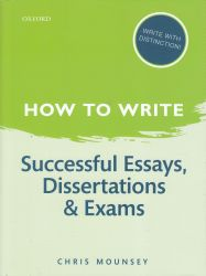 How to write successful essays, dissertations, and exams