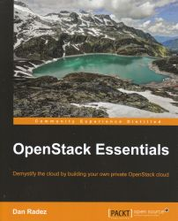 OpenStack essentials : demystify the cloud by building your own private OpenStack cloud