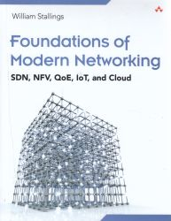 Foundations of modern networking : SDN, NFV, QoE, IoT, and Cloud